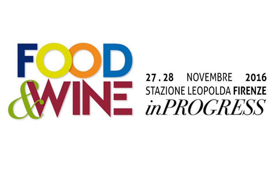Food and Wine in Progress: a Firenze domenica 27 e lunedì 28 novembre
